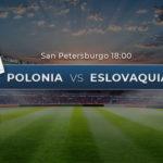 Polonia vs Eslovaquia con Lewandowski de protagonista